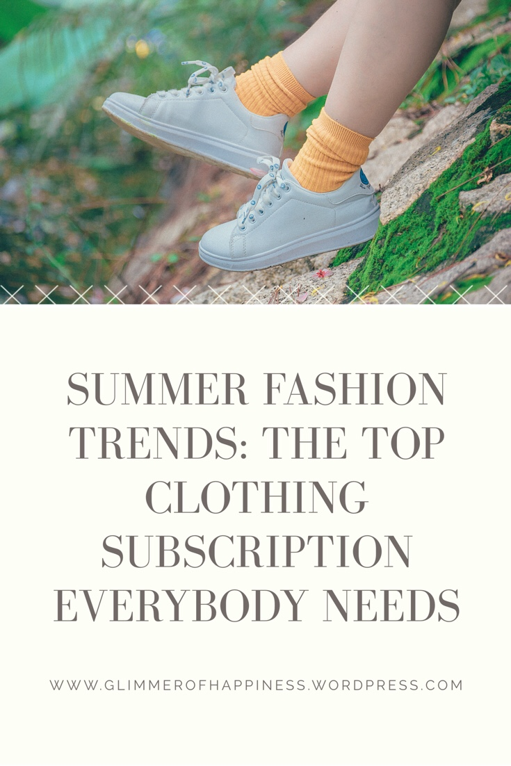 https://glimmerofhappiness.wordpress.com/2018/08/03/summer-fashion-trends-the-top-clothing-subscription-everybody-needs/